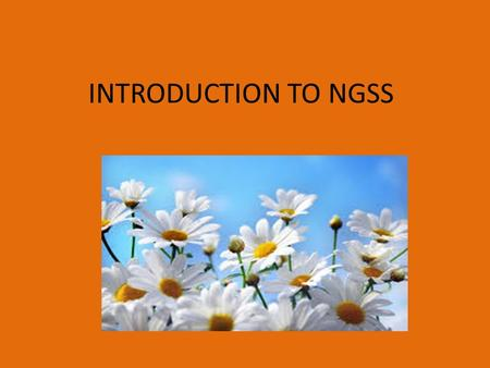 INTRODUCTION TO NGSS. Rate Your Familiarity with NGSS Choose one of the following that best describes your familiarity with the NGSS and explain your.