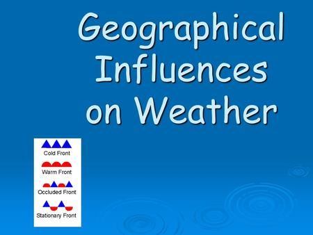 Geographical Influences on Weather. EQ: How do mountains, large bodies of water and wind affect climate and weather?