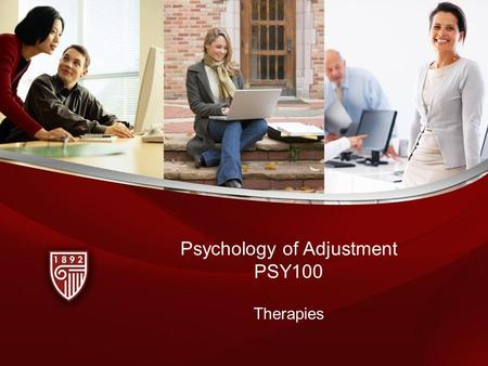 Psychology of Adjustment PSY100 Therapies. Objectives Upon completion of this lesson, you will be able to: –List the classes of drugs which are used to.