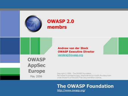 Copyright © 2006 - The OWASP Foundation Permission is granted to copy, distribute and/or modify this document under the terms of the GNU Free Documentation.