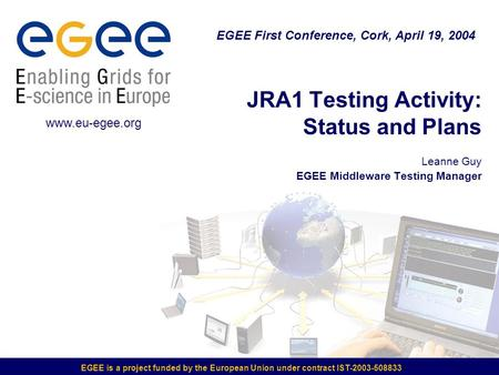 EGEE is a project funded by the European Union under contract IST-2003-508833 JRA1 Testing Activity: Status and Plans Leanne Guy EGEE Middleware Testing.