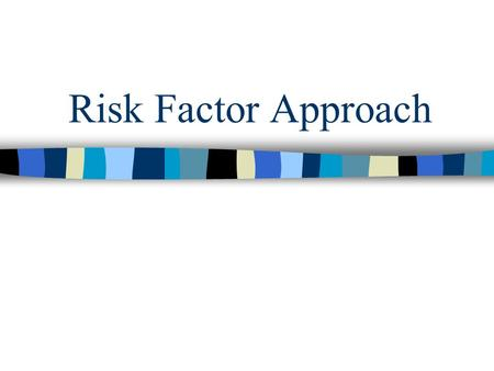 Risk Factor Approach. Risk factors are taken from empirical research conducted for theory testing Take the best predictors of delinquency and attempt.