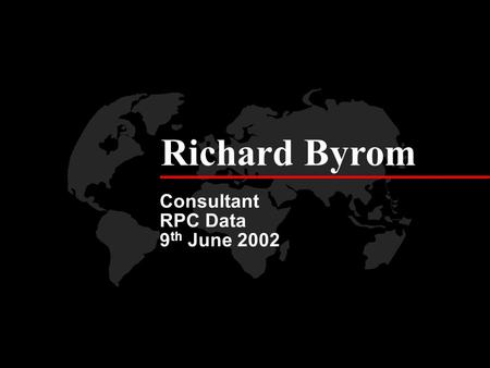 Richard Byrom Consultant RPC Data 9 th June 2002.