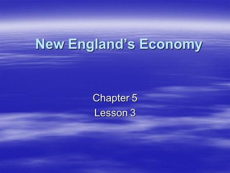 New England's Economy Chapter 5 Lesson 3.