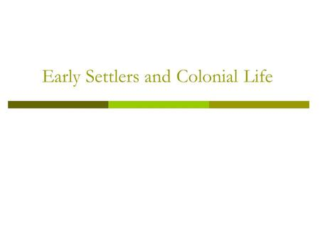 Early Settlers and Colonial Life. Early Settlers and Colonial Life.