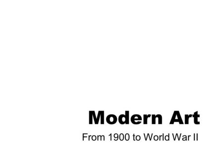 Modern Art From 1900 to World War II.