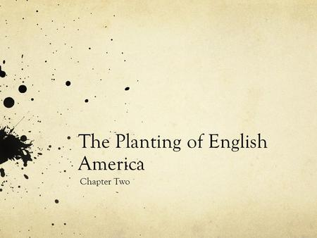 The Planting of English America Chapter Two. Elizabethan England North America largely unexplored by Europeans before 1600 Spain controlled the New World.