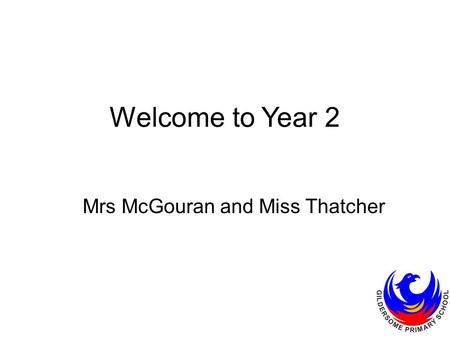 Welcome to Year 2 Mrs McGouran and Miss Thatcher.
