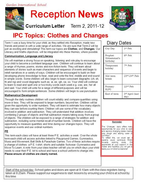 Reception News Garden International School Curriculum Letter Term 2, 2011-12 IPC Topics: Clothes and Changes Term 1 was a busy time for your child, as.