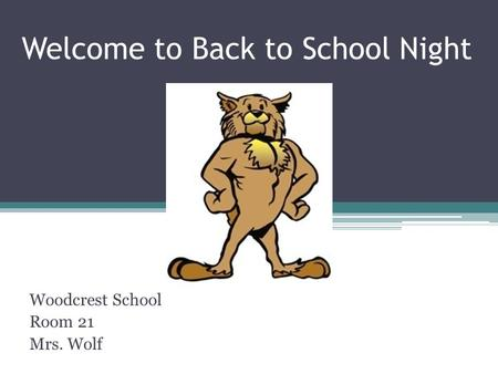 Welcome to Back to School Night Woodcrest School Room 21 Mrs. Wolf.