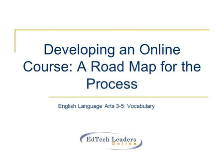 Developing an Online Course: A Road Map for the Process English Language Arts 3-5: Vocabulary.