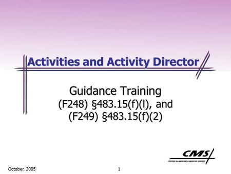 1 October, 2005 Activities and Activity Director Guidance Training (F248) §483.15(f)(l), and (F249) §483.15(f)(2)