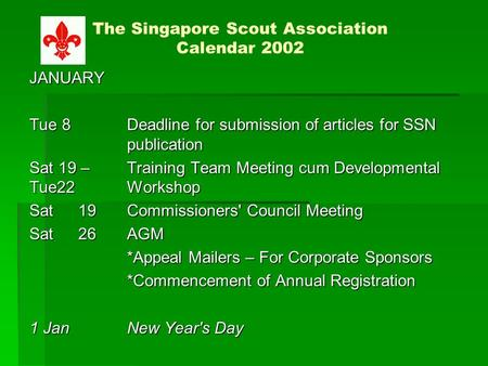 JANUARY Tue 8Deadline for submission of articles for SSN publication Sat 19 – Training Team Meeting cum Developmental Tue22 Workshop Sat19Commissioners'