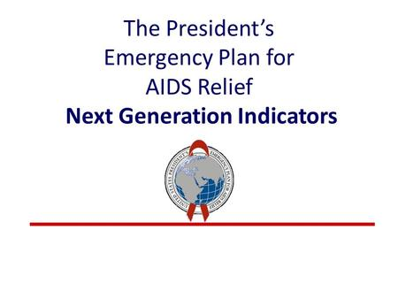 The President's Emergency Plan for AIDS Relief Next Generation Indicators.