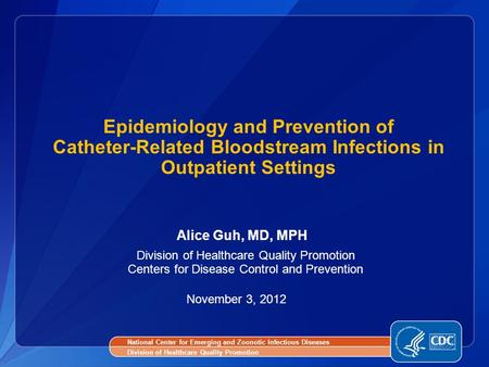Alice Guh, MD, MPH Division of Healthcare Quality Promotion Centers for Disease Control and Prevention November 3, 2012 Epidemiology and Prevention of.