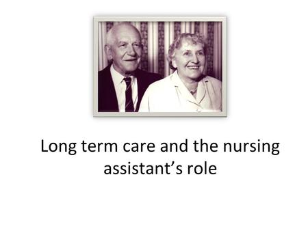 Long term care and the nursing assistant's role. Settings where the CNA may work Acute care Hospitals and _____________________ centers Pts are admitted.