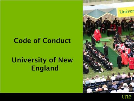 Code of Conduct University of New England. Employment at the University carries with it an obligation to act in the public interest. All staff members.