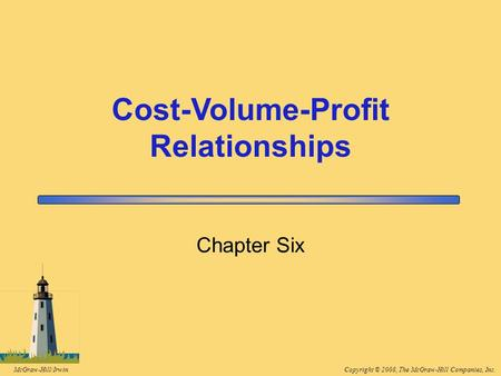 Copyright © 2008, The McGraw-Hill Companies, Inc.McGraw-Hill/Irwin Chapter Six Cost-Volume-Profit Relationships.