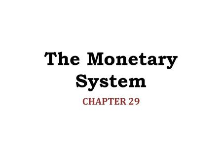 The Monetary System CHAPTER 29.