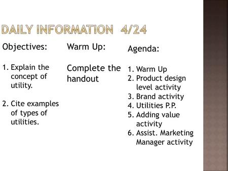 Objectives: 1.Explain the concept of utility. 2.Cite examples of types of utilities. Warm Up: Complete the handout Agenda: 1.Warm Up 2.Product design level.