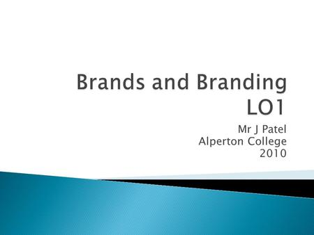 Mr J Patel Alperton College 2010.  LO1:Explain the concepts of Brand and Brand Equity.