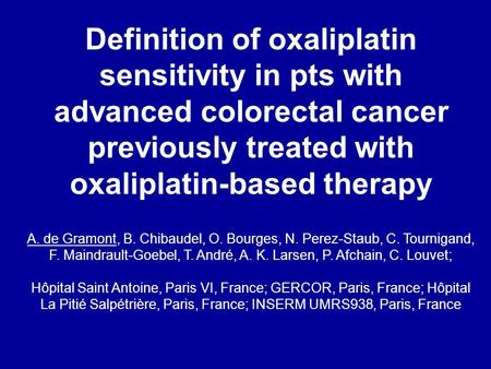 Definition of oxaliplatin sensitivity in pts with advanced colorectal cancer previously treated with oxaliplatin-based therapy A. de Gramont, B. Chibaudel,