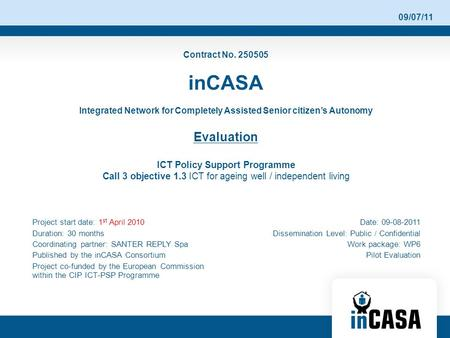 09/07/11 Contract No. 250505 inCASA Integrated Network for Completely Assisted Senior citizen's Autonomy Evaluation ICT Policy Support Programme Call 3.