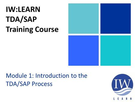 IW:LEARN TDA/SAP Training Course Module 1: Introduction to the TDA/SAP Process.