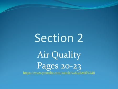 Section 2 Air Quality Pages 20-23 https://www.youtube.com/watch?v=U9BA6fFGMjI.