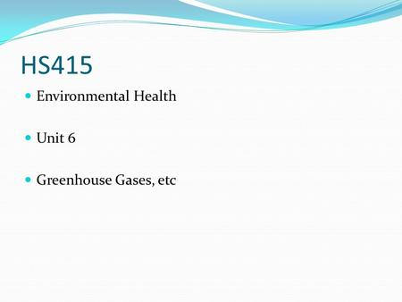 HS415 Environmental Health Unit 6 Greenhouse Gases, etc.