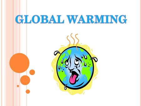 W HAT IS GLOBAL WARMING  Global Warming is the increase of Earth's average surface temperature.  It is due to effect of greenhouse gases, such as carbon.