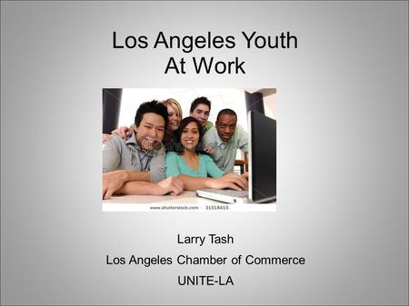 Los Angeles Youth At Work Larry Tash Los Angeles Chamber of Commerce UNITE-LA.
