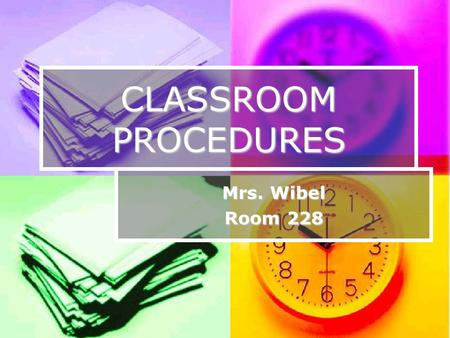 CLASSROOM PROCEDURES Mrs. Wibel Room 228. Welcome Welcome to Mrs. Wibel's class. I am here to teach; you are here to learn. I will do my job; you will.