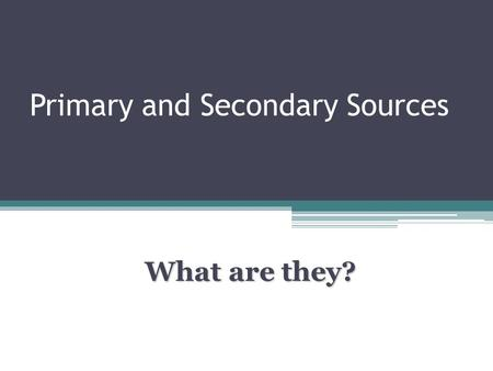 Primary and Secondary Sources What are they?. Primary sources A primary source is an original object or document; first-hand information. Primary source.