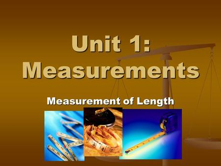 Unit 1: Measurements Measurement of Length.