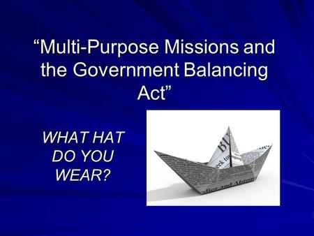 """Multi-Purpose Missions and the Government Balancing Act"" WHAT HAT DO YOU WEAR?"