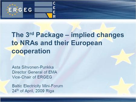 Asta Sihvonen-Punkka Director General of EMA Vice-Chair of ERGEG Baltic Electricity Mini-Forum 24 th of April, 2009 Riga The 3 rd Package – implied changes.