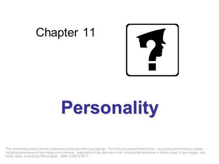 Chapter 11 Personality This multimedia product and its contents are protected under copyright law. The following are prohibited by law: any public performance.