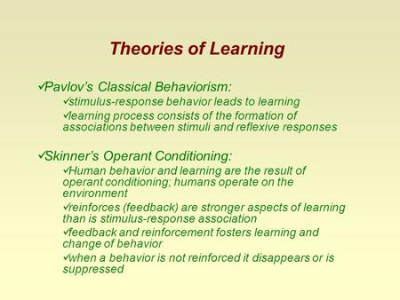 Theories of Learning Pavlov's Classical Behaviorism: stimulus-response behavior leads to learning learning process consists of the formation of associations.