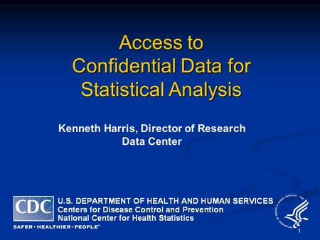 1 Access <strong>to</strong> Confidential Data for Statistical Analysis Kenneth Harris, Director of Research Data Center.