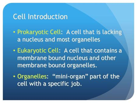 Cell Introduction Prokaryotic Cell: A cell that is lacking a nucleus and most organelles Prokaryotic Cell: A cell that is lacking a nucleus and most organelles.