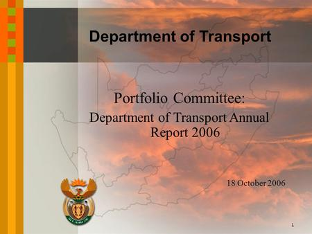 Department of <strong>Transport</strong> Portfolio Committee: Department of <strong>Transport</strong> Annual Report 2006 18 October 2006 1.
