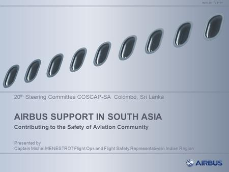 AIRBUS SUPPORT IN SOUTH ASIA Contributing to the Safety of Aviation Community April, 2011To 8 th 5 th Presented by Captain Michel MENESTROT Flight Ops.