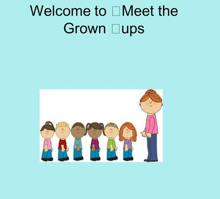 Welcome to Meet the Grown ups. Squirrel Class Mrs Saroya & Mr Hadjigeorgiou Mrs Kay Squirrel Class Grown ups.