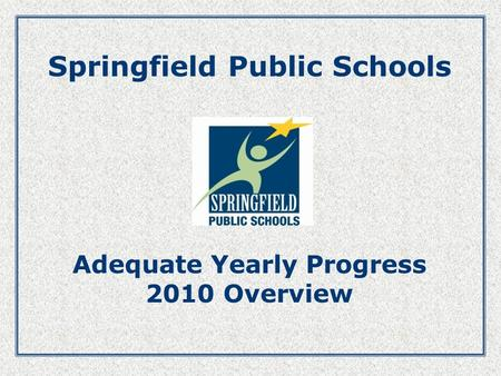 Springfield Public Schools Adequate Yearly Progress 2010 Overview.