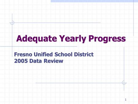 1 Adequate Yearly Progress Fresno Unified School District 2005 Data Review.