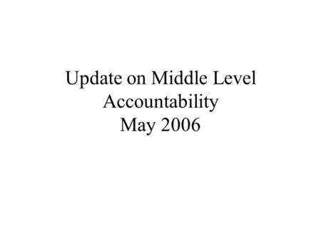"Update on Middle Level Accountability May 2006. ""…to ensure that all children have a fair, equal, and significant opportunity to obtain a high-quality."