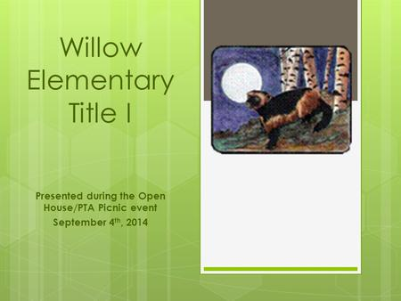 Willow Elementary Title I Presented during the Open House/PTA Picnic event September 4 th, 2014.