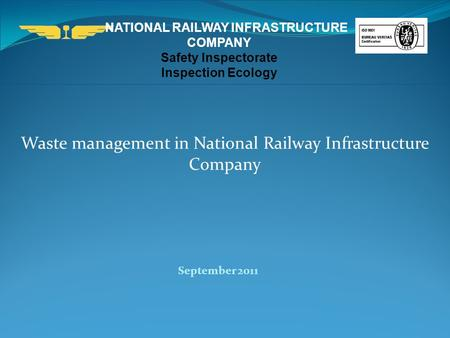 NATIONAL RAILWAY INFRASTRUCTURE COMPANY Safety Inspectorate Inspection Ecology September 2011 Waste management in National Railway Infrastructure Company.