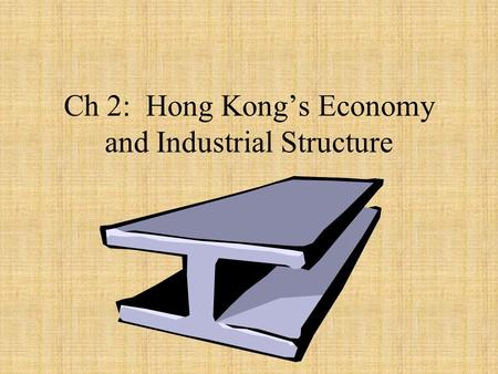 Ch 2: Hong Kong's Economy and Industrial Structure.